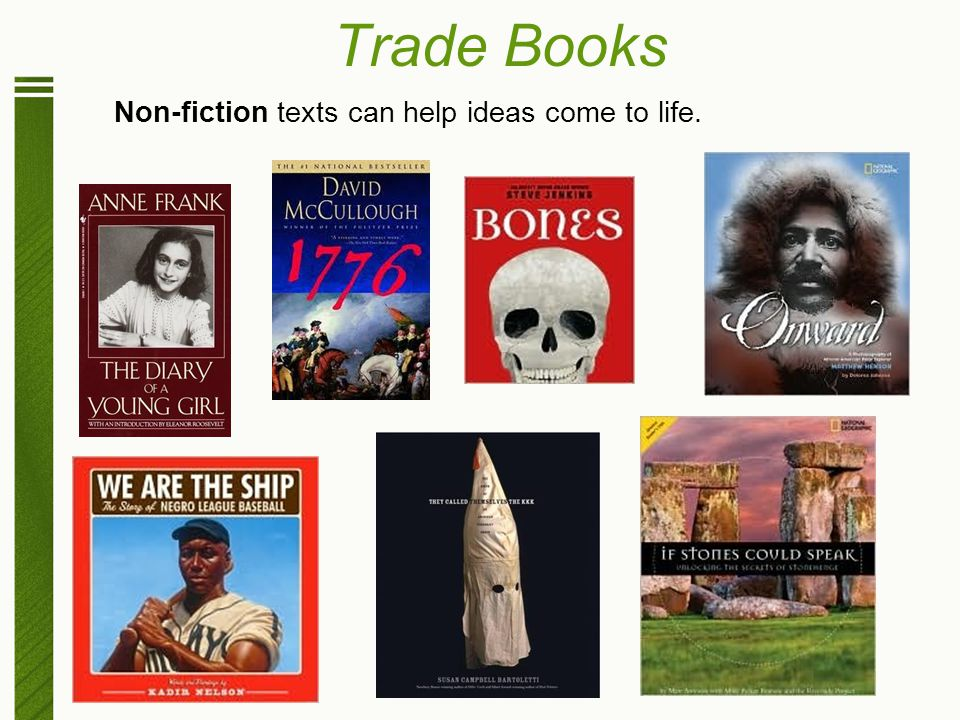 Trade Books Non-fiction texts can help ideas come to life.