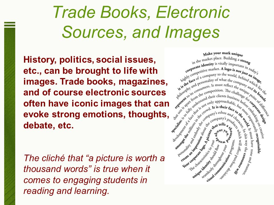 Trade Books, Electronic Sources, and Images History, politics, social issues, etc., can be brought to life with images. Trade books, magazines, and of
