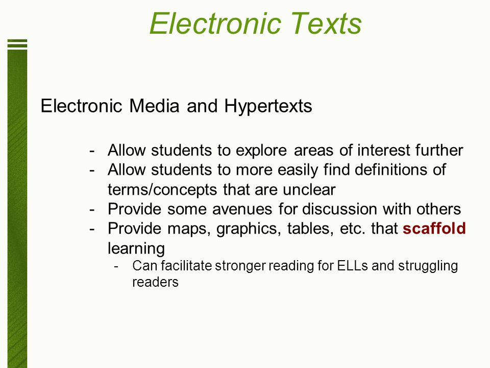 Electronic Texts Electronic Media and Hypertexts -Allow students to explore areas of interest further -Allow students to more easily find definitions
