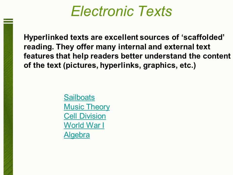 Electronic Texts Hyperlinked texts are excellent sources of 'scaffolded' reading. They offer many internal and external text features that help reader