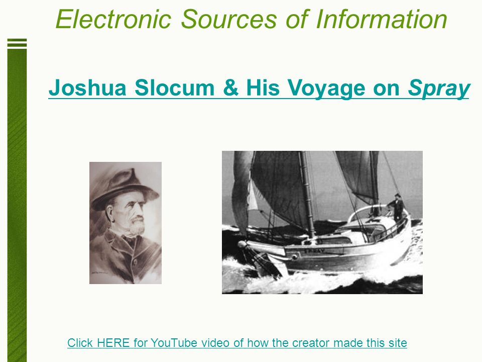 Electronic Sources of Information Joshua Slocum & His Voyage on Spray Click HERE for YouTube video of how the creator made this site