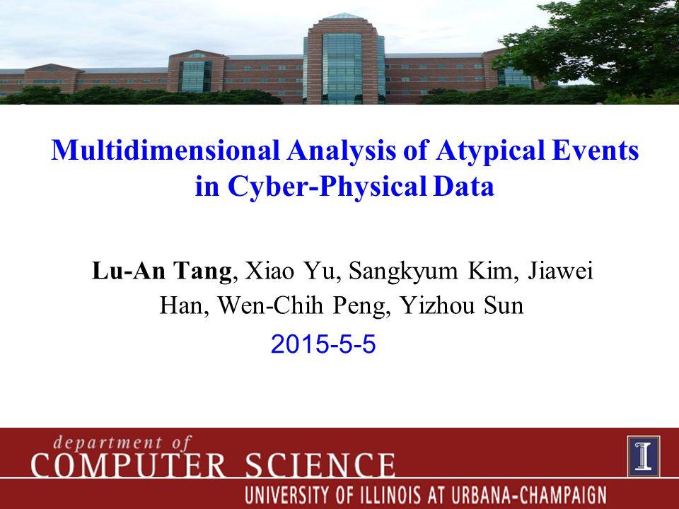 2015-5-5 Multidimensional Analysis of Atypical Events in Cyber-Physical Data Lu-An Tang, Xiao Yu, Sangkyum Kim, Jiawei Han, Wen-Chih Peng, Yizhou Sun