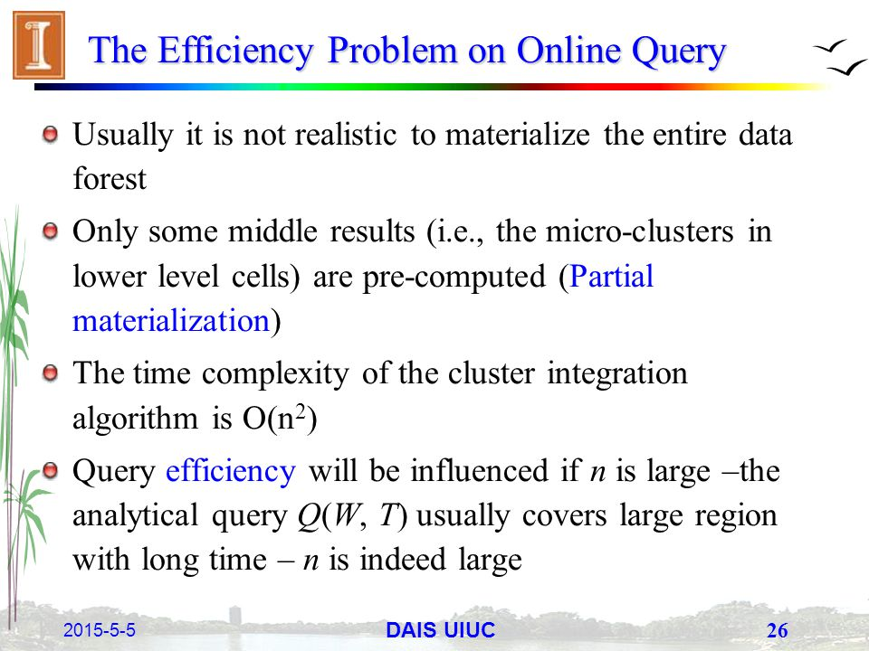 2015-5-5 26 DAIS UIUC The Efficiency Problem on Online Query Usually it is not realistic to materialize the entire data forest Only some middle result