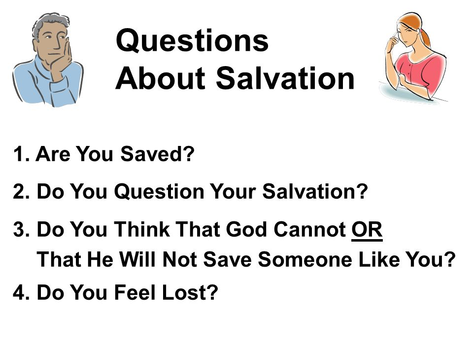 1.Are You Saved. 2. Do You Question Your Salvation.
