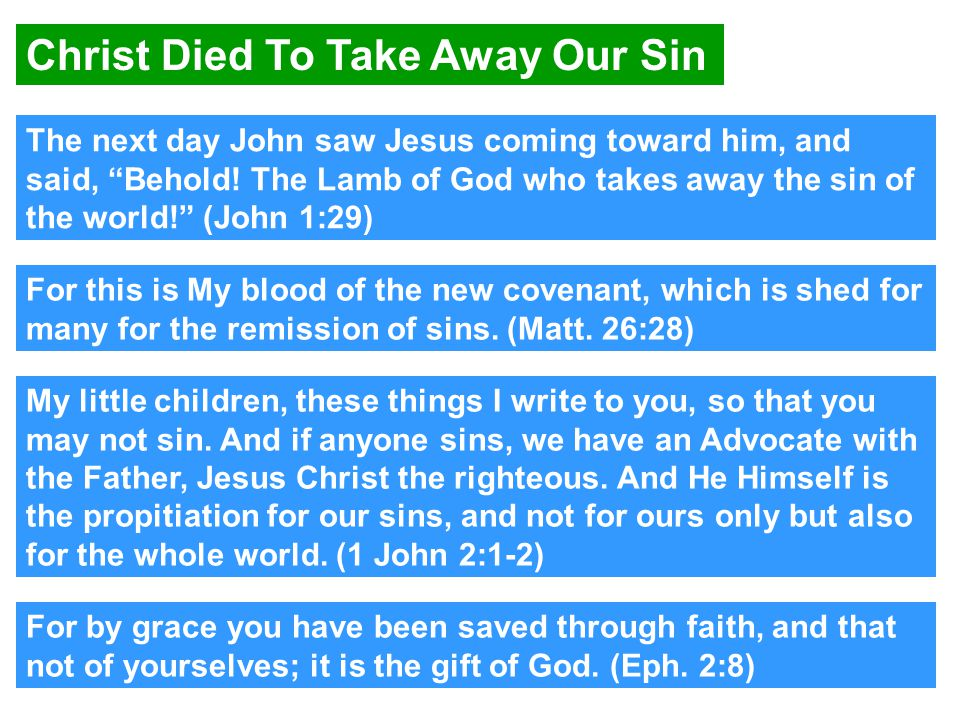 Christ Died To Take Away Our Sin The next day John saw Jesus coming toward him, and said, Behold.