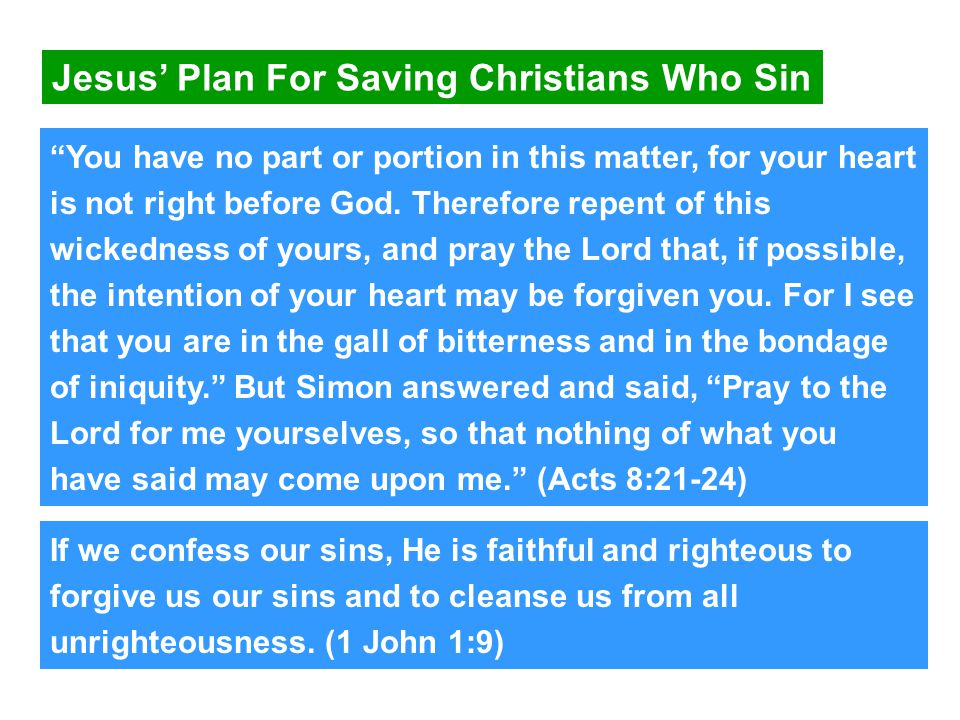 Jesus' Plan For Saving Christians Who Sin You have no part or portion in this matter, for your heart is not right before God.