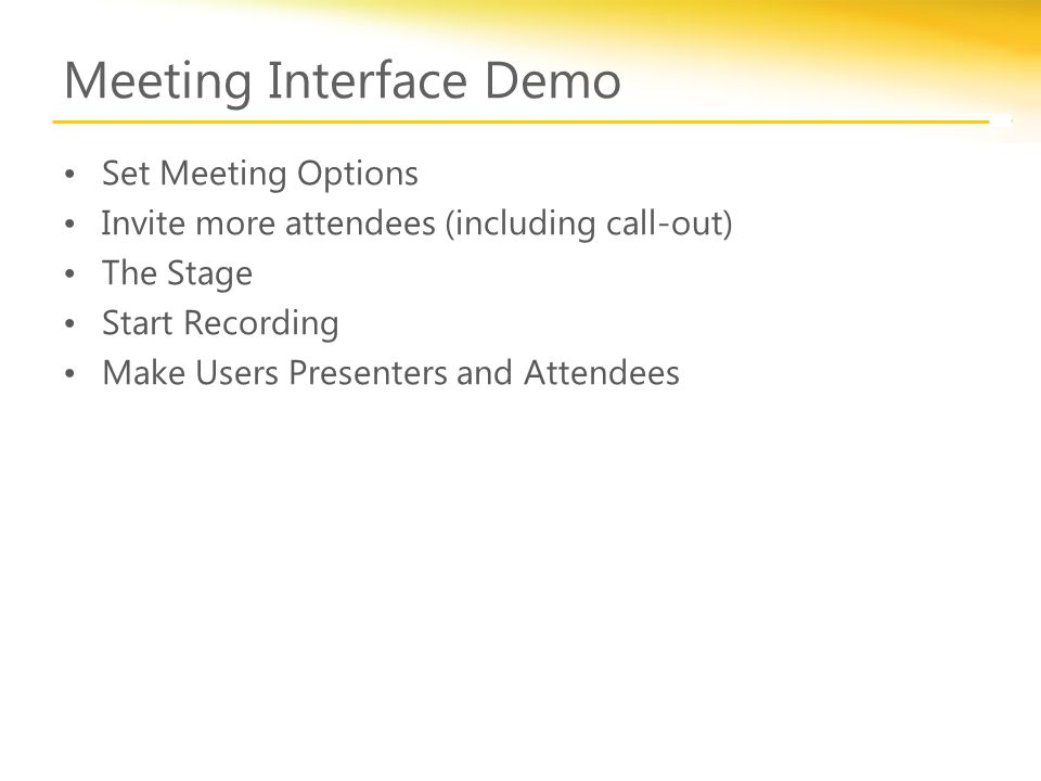 Meeting Interface Demo Set Meeting Options Invite more attendees (including call-out) The Stage Start Recording Make Users Presenters and Attendees