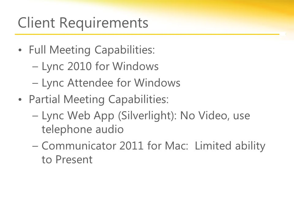 Client Requirements Full Meeting Capabilities: –Lync 2010 for Windows –Lync Attendee for Windows Partial Meeting Capabilities: –Lync Web App (Silverli