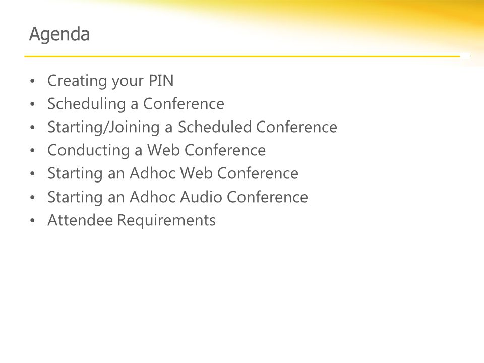 Agenda Creating your PIN Scheduling a Conference Starting/Joining a Scheduled Conference Conducting a Web Conference Starting an Adhoc Web Conference