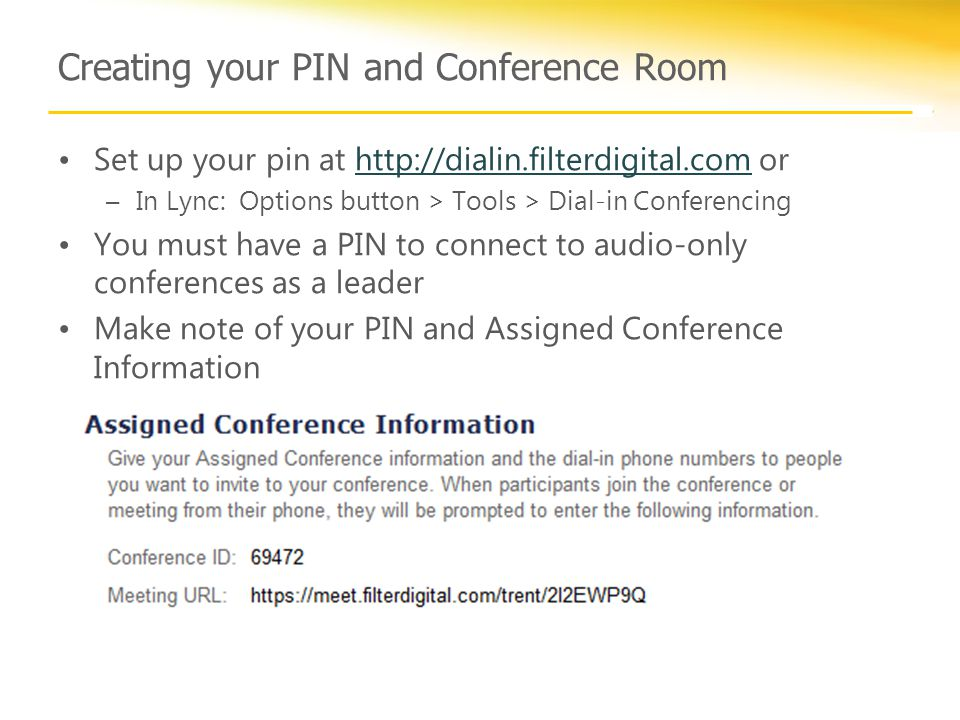 Creating your PIN and Conference Room Set up your pin at http://dialin.filterdigital.com orhttp://dialin.filterdigital.com –In Lync: Options button >