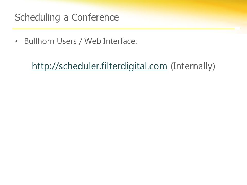 Scheduling a Conference Bullhorn Users / Web Interface: http://scheduler.filterdigital.comhttp://scheduler.filterdigital.com (Internally)