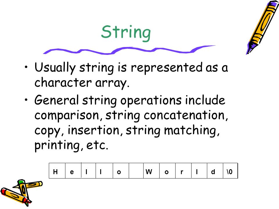 String Usually string is represented as a character array.
