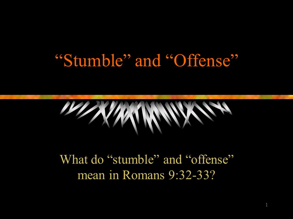 """1 """"Stumble"""" and """"Offense"""" What do """"stumble"""" and """"offense"""" mean in Romans 9:32-33?"""