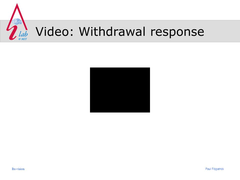 Paul Fitzpatrick lbr-vision Video: Withdrawal response