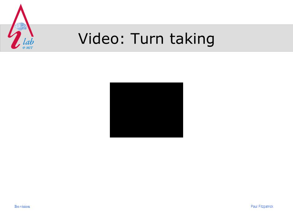 Paul Fitzpatrick lbr-vision Video: Turn taking