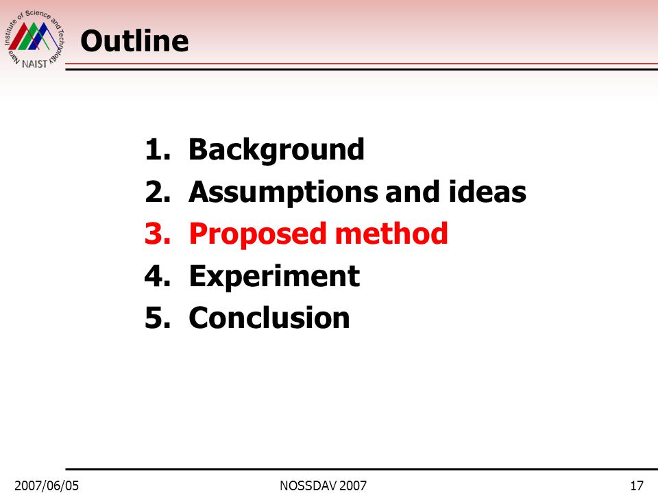 2007/06/05NOSSDAV 200717 Outline 1.Background 2. Assumptions and ideas 3. Proposed method 4. Experiment 5. Conclusion