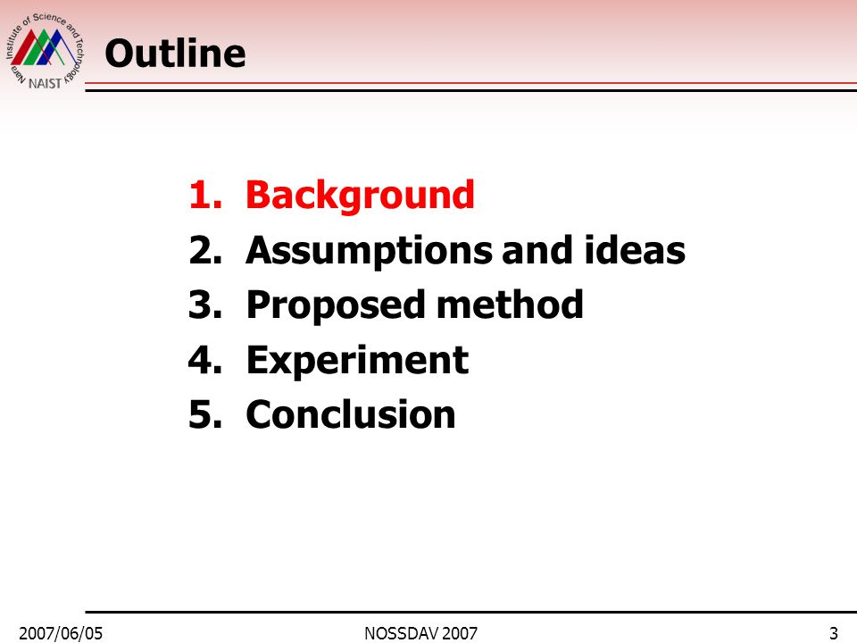 2007/06/05NOSSDAV 20073 Outline 1.Background 2. Assumptions and ideas 3. Proposed method 4. Experiment 5. Conclusion