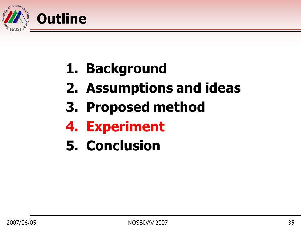 2007/06/05NOSSDAV 200735 Outline 1.Background 2. Assumptions and ideas 3.