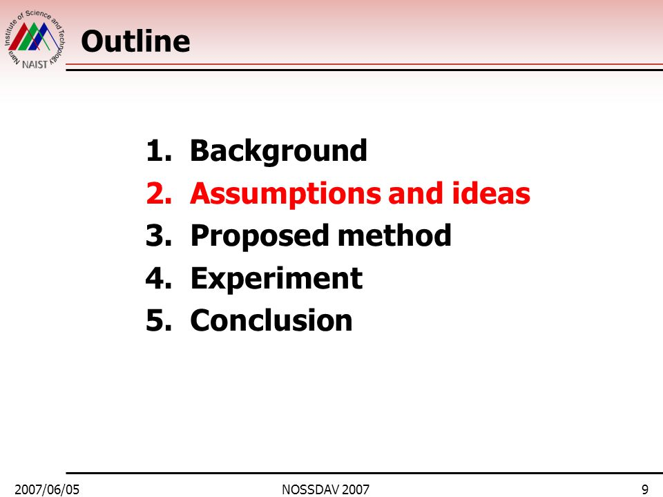 2007/06/05NOSSDAV 20079 Outline 1.Background 2. Assumptions and ideas 3. Proposed method 4. Experiment 5. Conclusion