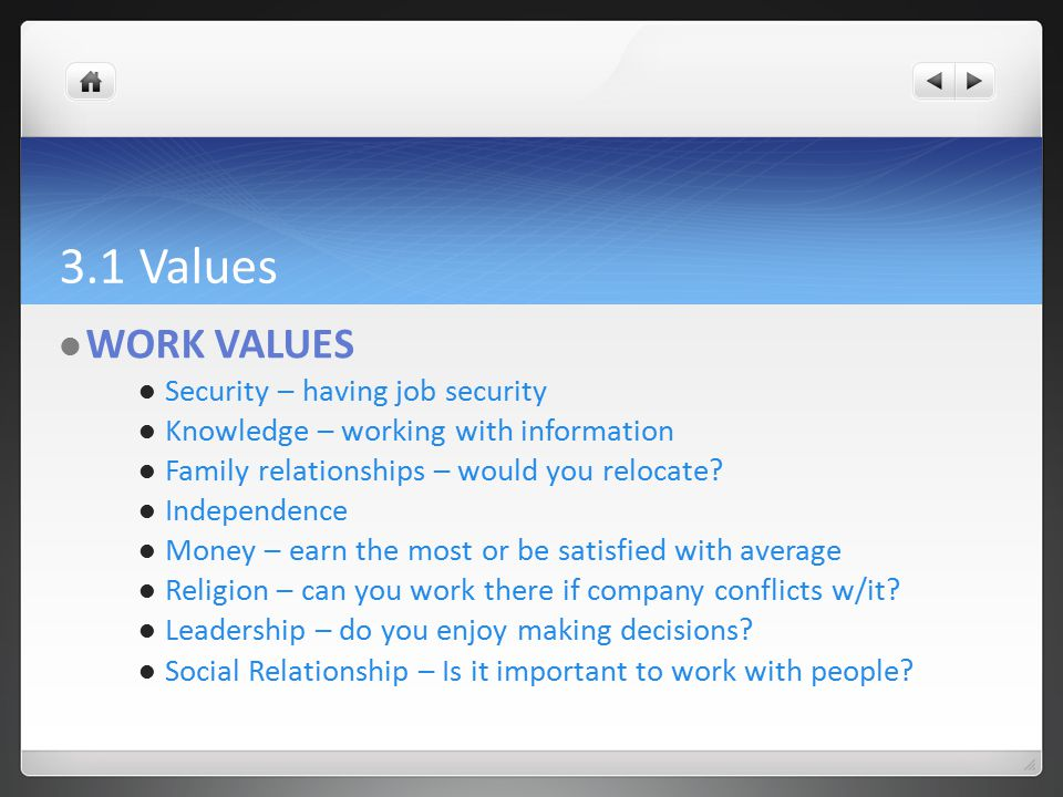 3.1 Values WORK VALUES Security – having job security Knowledge – working with information Family relationships – would you relocate.