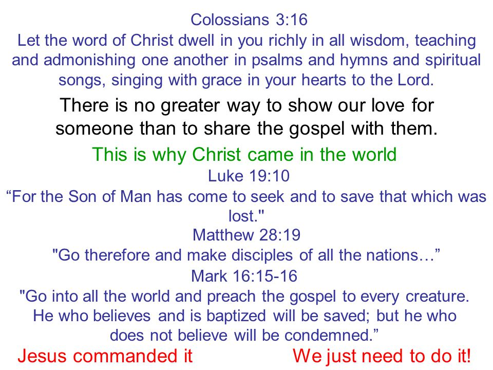 There is no greater way to show our love for someone than to share the gospel with them. Jesus commanded itWe just need to do it! Matthew 28:19