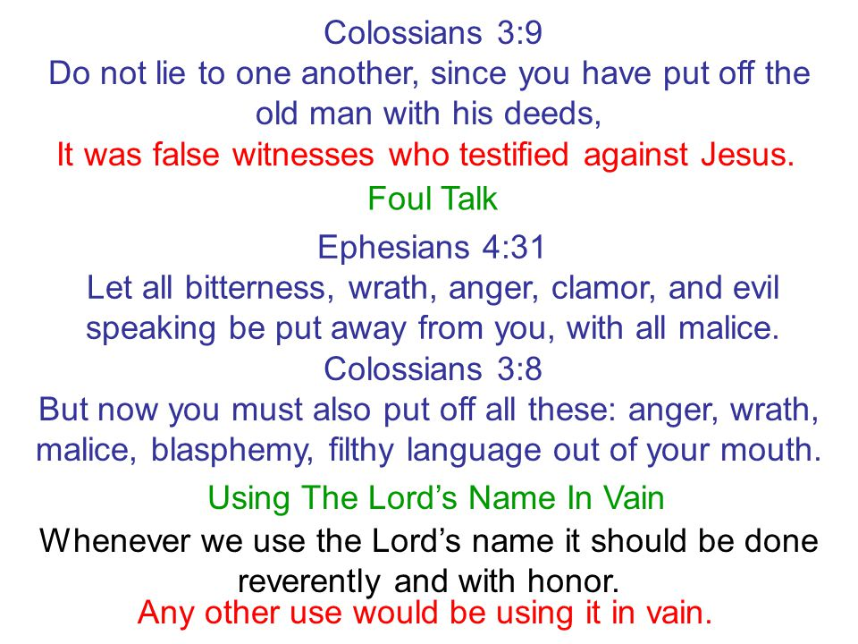 Foul Talk Ephesians 4:31 Let all bitterness, wrath, anger, clamor, and evil speaking be put away from you, with all malice. Colossians 3:8 But now you