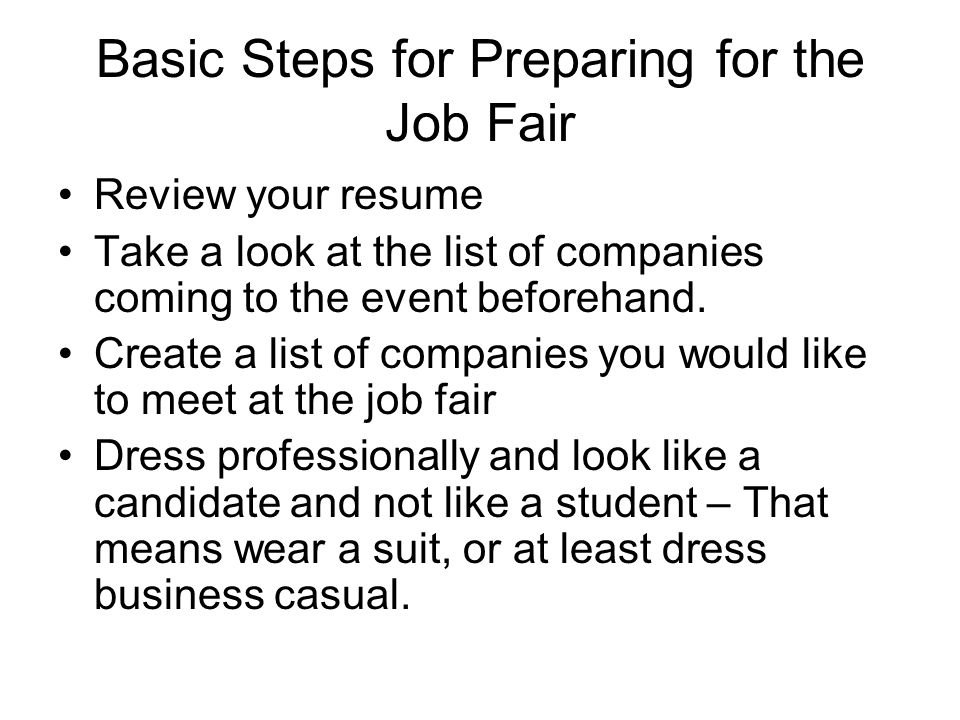 Just remember this rule: Job Fairs are only effective for students who are prepared!!
