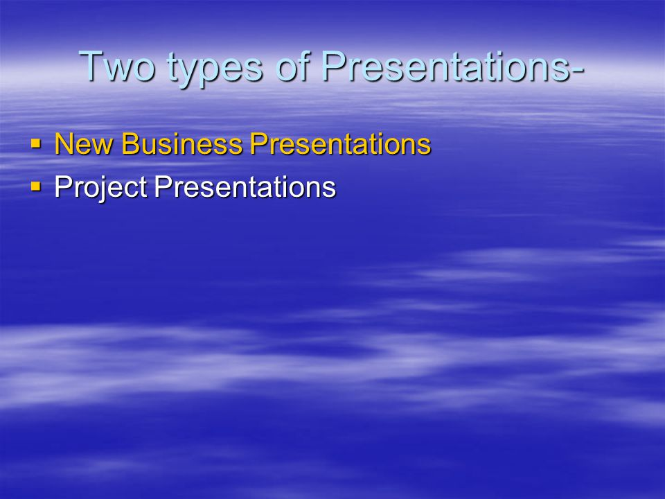 New Business Presentations –(AKA shootout presentations)  Formal, competitive presentations –solicits new clients –builds reputation of presenter –demonstrates skills and expertise  Define the problem for the client –might not have a unified idea of the problem –do not really know/recognize the problem  present the problem as they know it  then make a counter recommendation as to the real problem