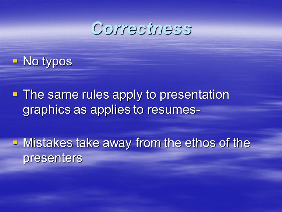 Correctness  No typos  The same rules apply to presentation graphics as applies to resumes-  Mistakes take away from the ethos of the presenters