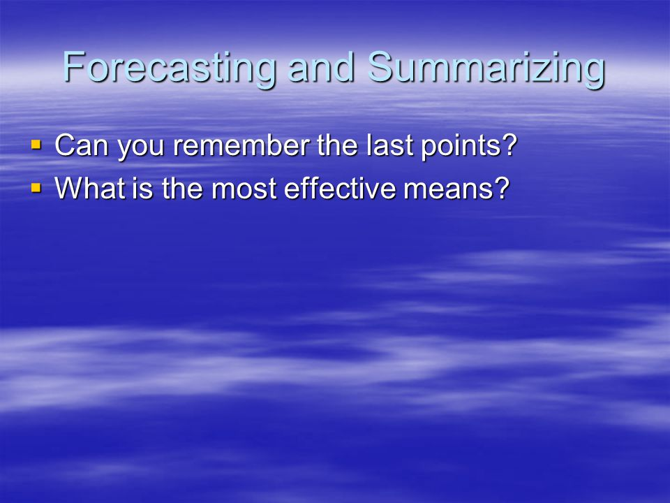 Forecasting and Summarizing  Can you remember the last points  What is the most effective means