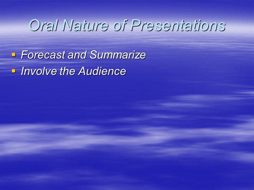 Oral Nature of Presentations  Forecast and Summarize  Involve the Audience