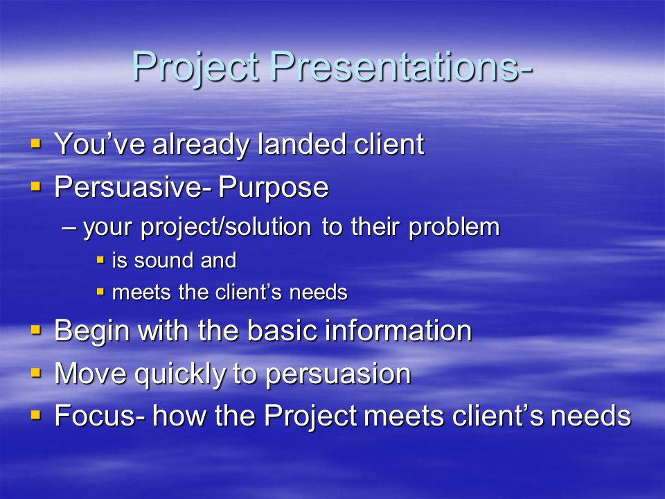 Questions to ask when creating a project presentation  Who is the decision maker.