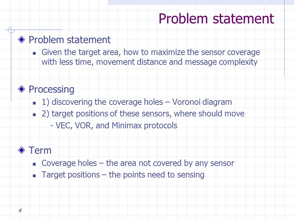 Problem statement Given the target area, how to maximize the sensor coverage with less time, movement distance and message complexity Processing 1) di
