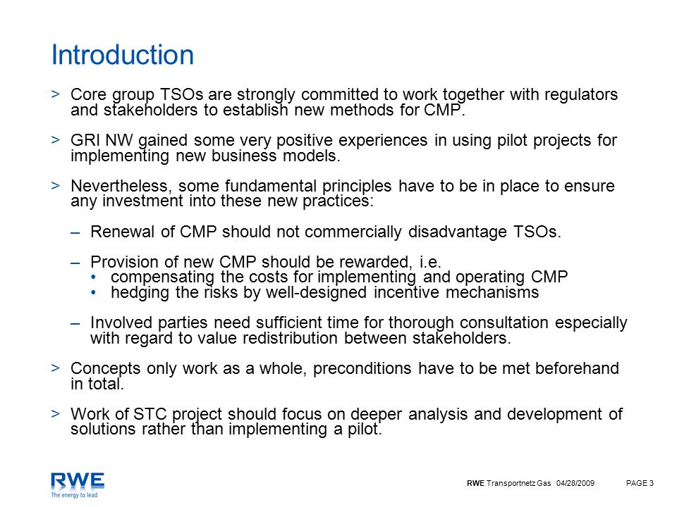 RWE Transportnetz Gas 04/28/2009PAGE 3 Introduction >Core group TSOs are strongly committed to work together with regulators and stakeholders to establish new methods for CMP.
