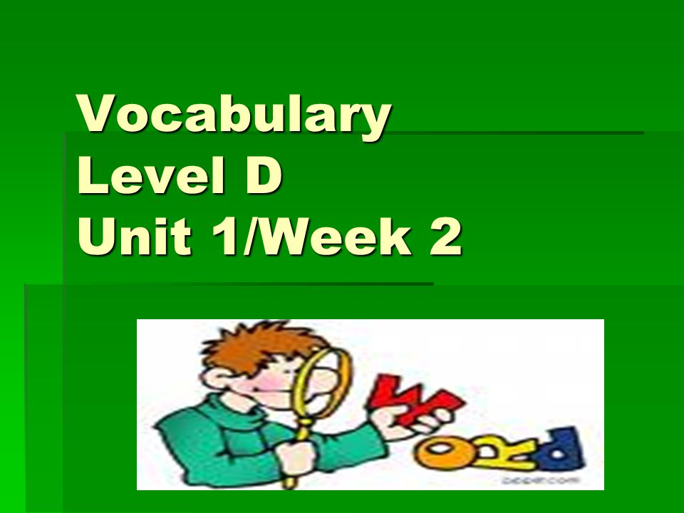 Vocabulary Level D Unit 1/Week 2