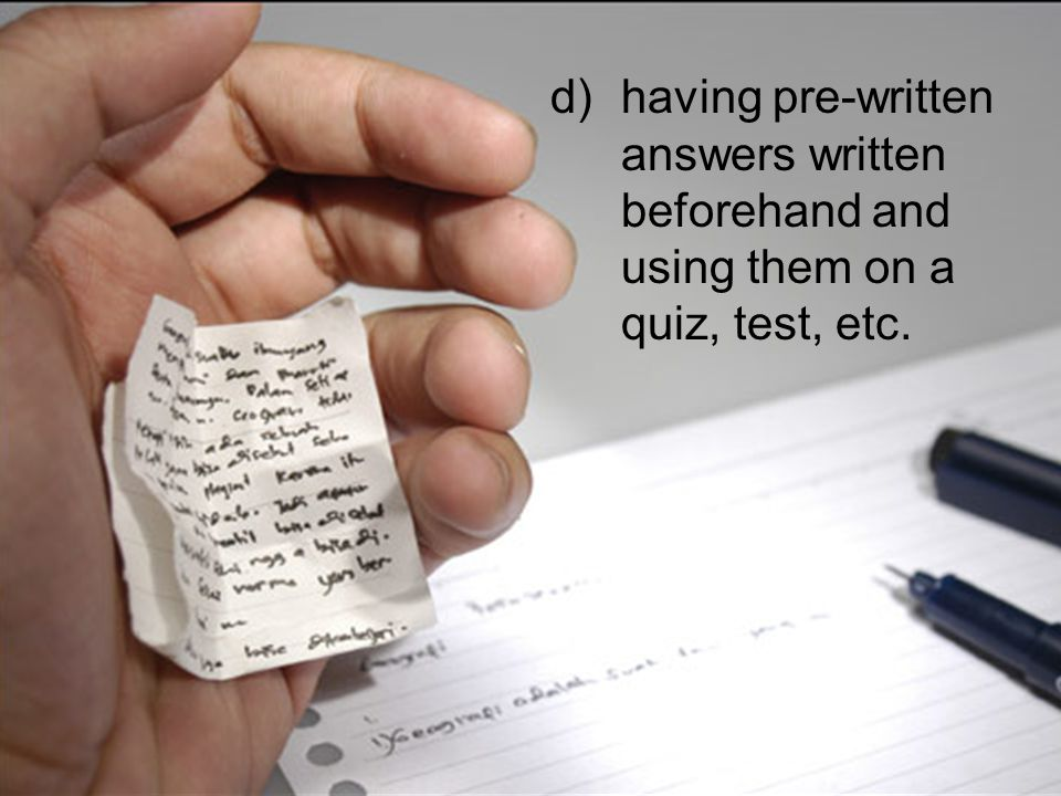 d)having pre-written answers written beforehand and using them on a quiz, test, etc.