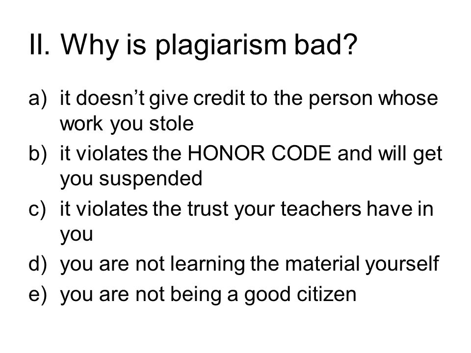 II. Why is plagiarism bad.