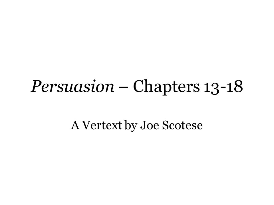 Persuasion – Chapters 13-18 A Vertext by Joe Scotese