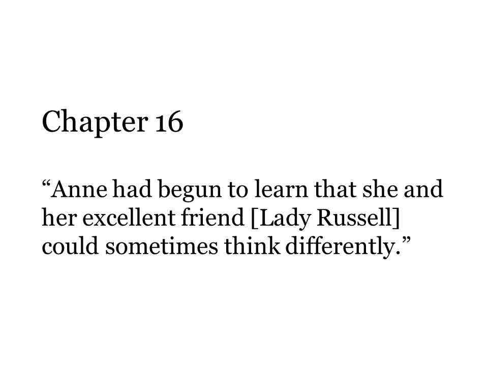 "Chapter 16 ""Anne had begun to learn that she and her excellent friend [Lady Russell] could sometimes think differently."""