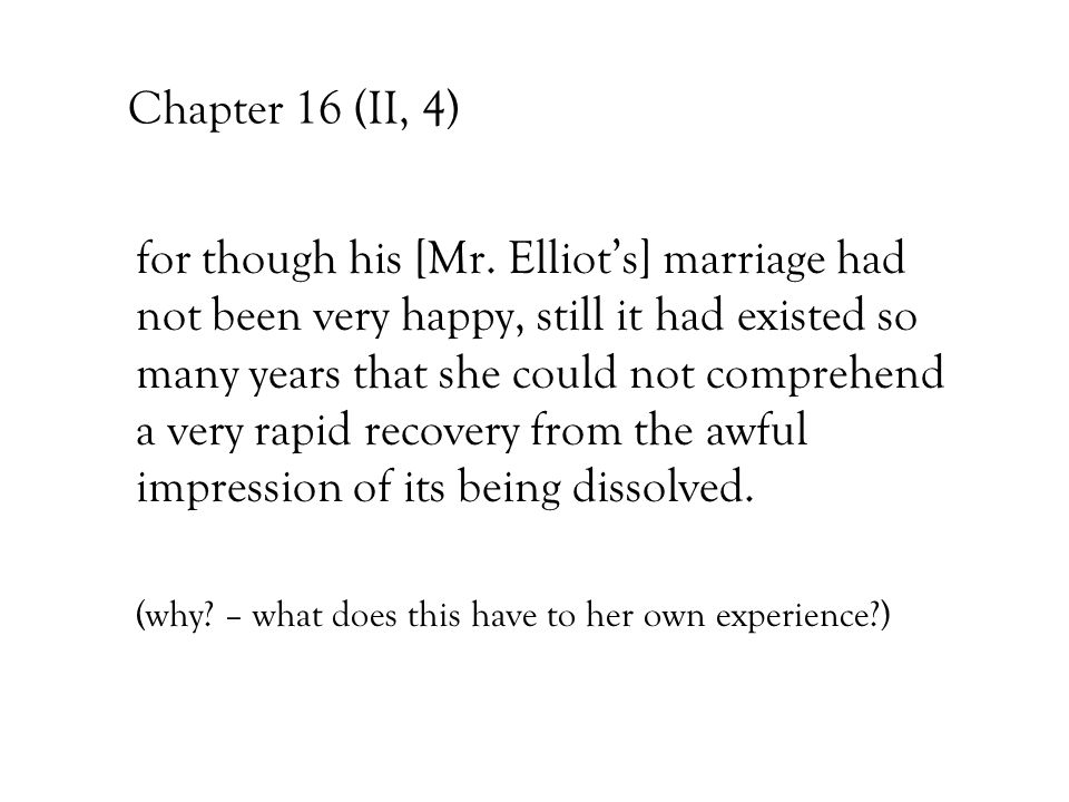 Chapter 16 (II, 4) for though his [Mr. Elliot's] marriage had not been very happy, still it had existed so many years that she could not comprehend a