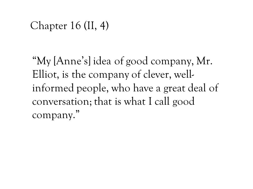 Chapter 16 (II, 4) My [Anne's] idea of good company, Mr.