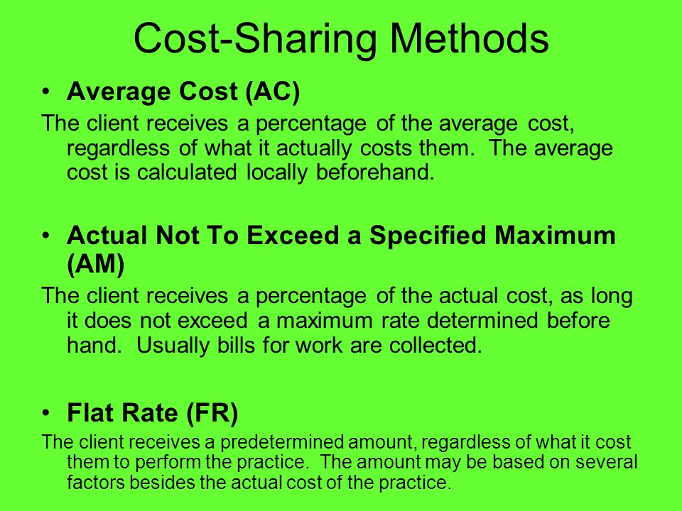 Cost-Sharing Methods Average Cost (AC) The client receives a percentage of the average cost, regardless of what it actually costs them.