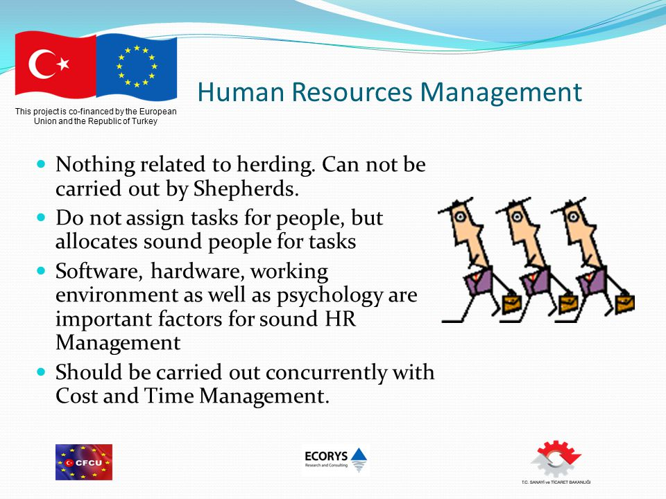 This project is co-financed by the European Union and the Republic of Turkey Human Resources Management Nothing related to herding.