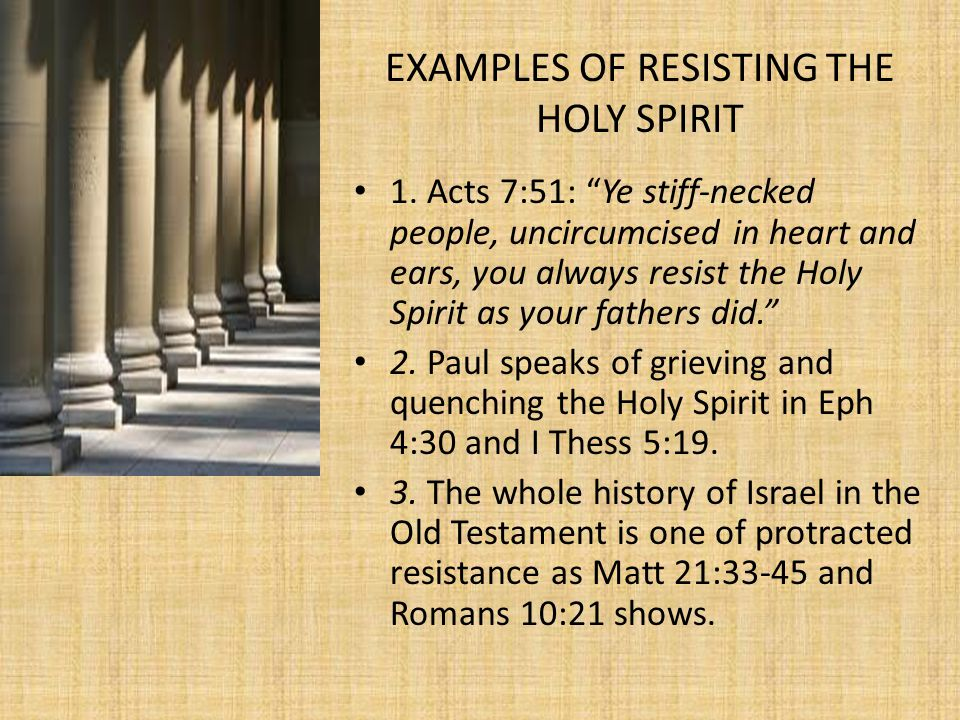 EXAMPLES OF RESISTING THE HOLY SPIRIT 1.