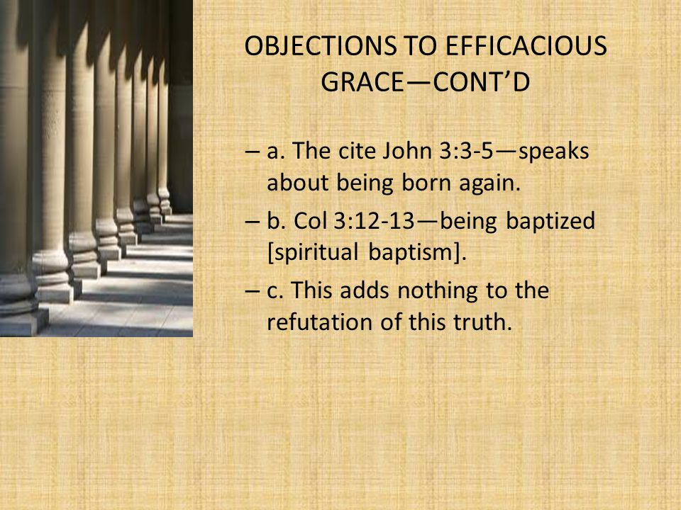 OBJECTIONS TO EFFICACIOUS GRACE—CONT'D – a. The cite John 3:3-5—speaks about being born again.