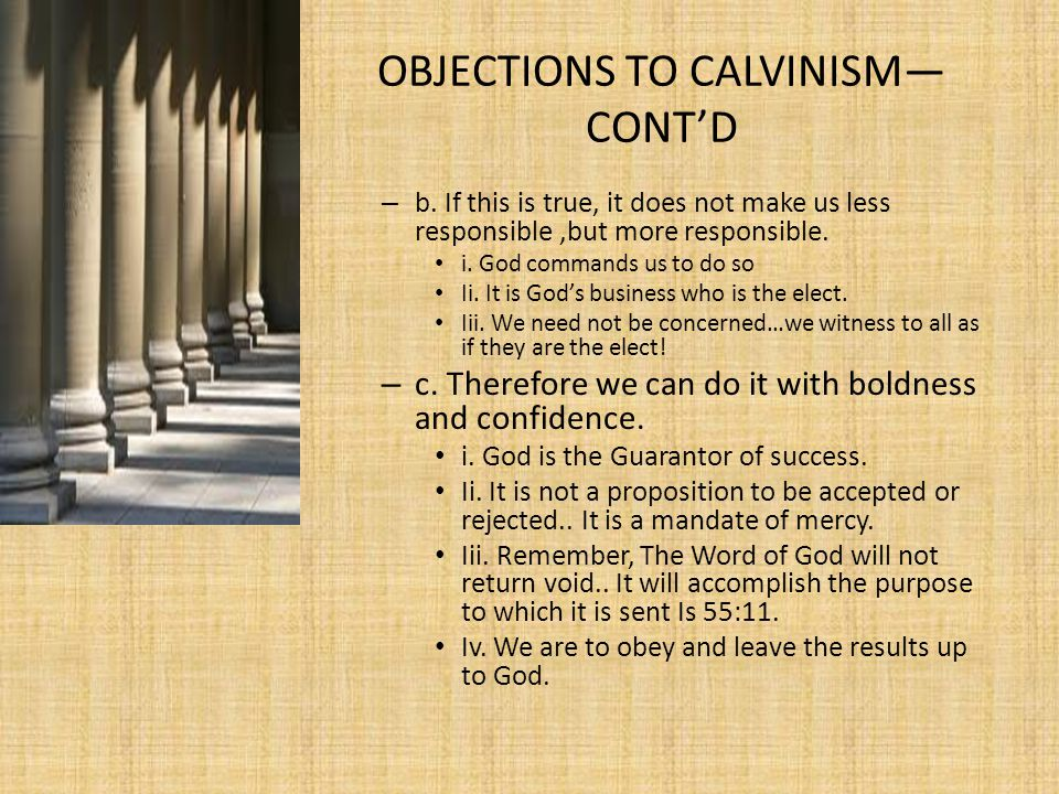 OBJECTIONS TO CALVINISM— CONT'D – b.