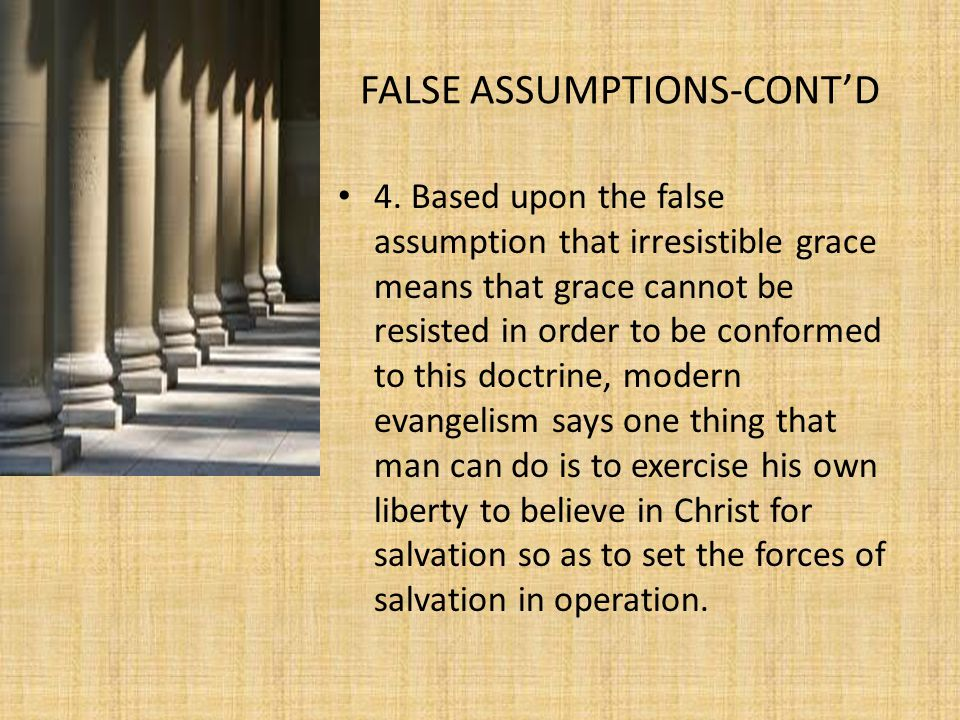 FALSE ASSUMPTIONS-CONT'D That even God can do nothing towards this end until there is this crucial decision on man's own part.