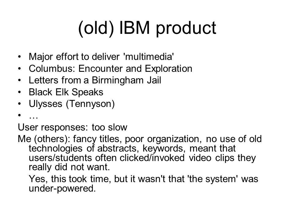 (old) IBM product Major effort to deliver 'multimedia' Columbus: Encounter and Exploration Letters from a Birmingham Jail Black Elk Speaks Ulysses (Te