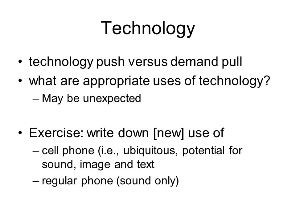 Technology technology push versus demand pull what are appropriate uses of technology.