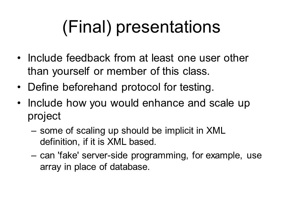 (Final) presentations Include feedback from at least one user other than yourself or member of this class.